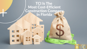 TCI Is The Most Cost-Efficient Construction Company In Florida